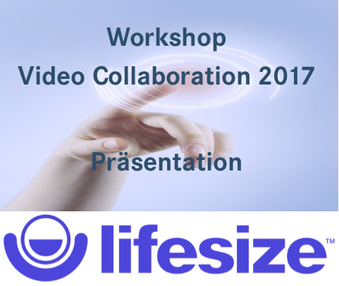 Präsentation Videocollaboration 2017 Lifesize