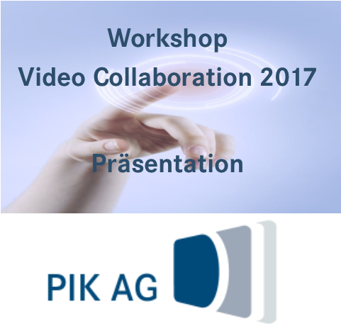 Präsentation Videocollaboration 2017 PIK AG
