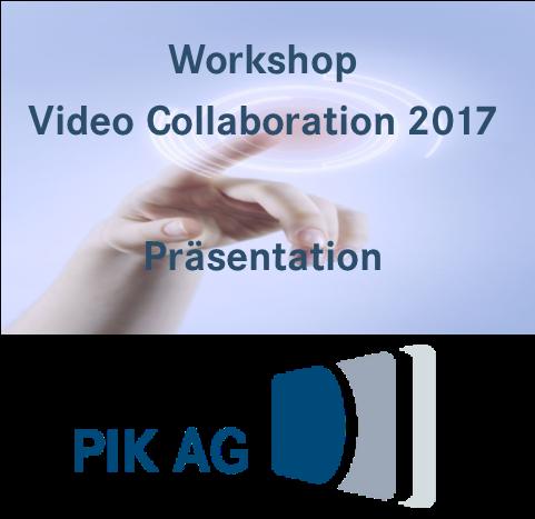 Präsentation Videocollaboration 2017 PIK AG